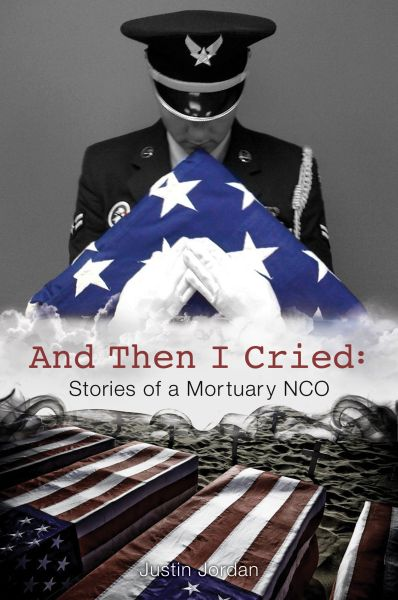 And Then I Cried: Tales of a Mortuary NCO Book Cover