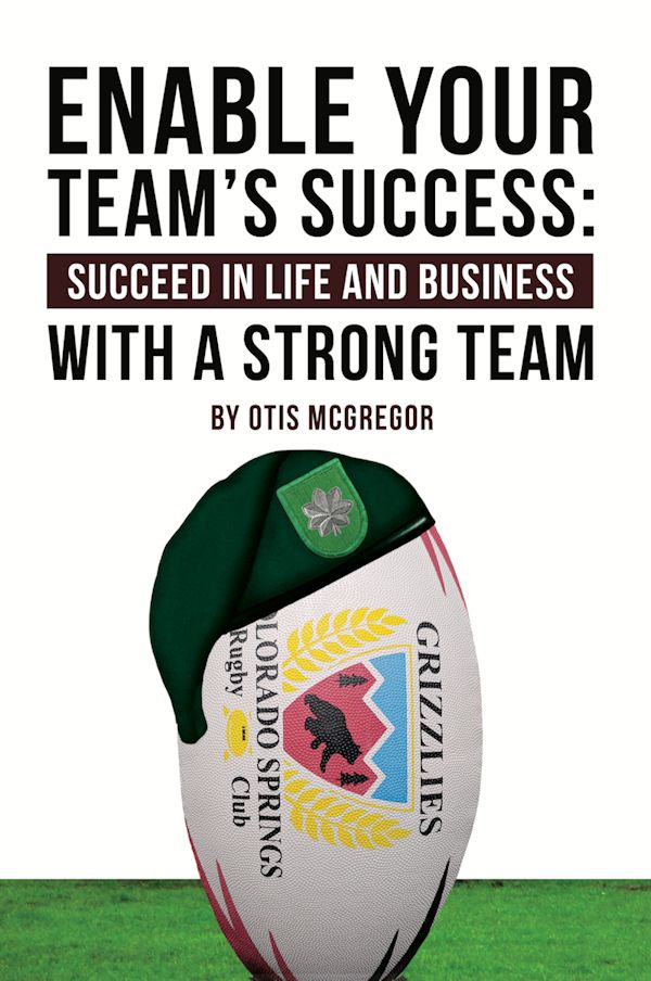 Enable Your Team's Success: Succeed in Life and Business With a Strong Team