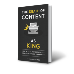 The Death of Content as King: How a Data Democracy has Revolutionized Marketing by Jon Hinderliter. Tactical 16 Publishing.